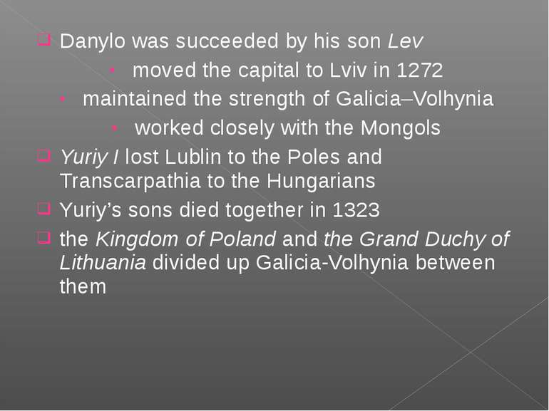 Danylo was succeeded by his son Lev moved the capital to Lviv in 1272 maintai...