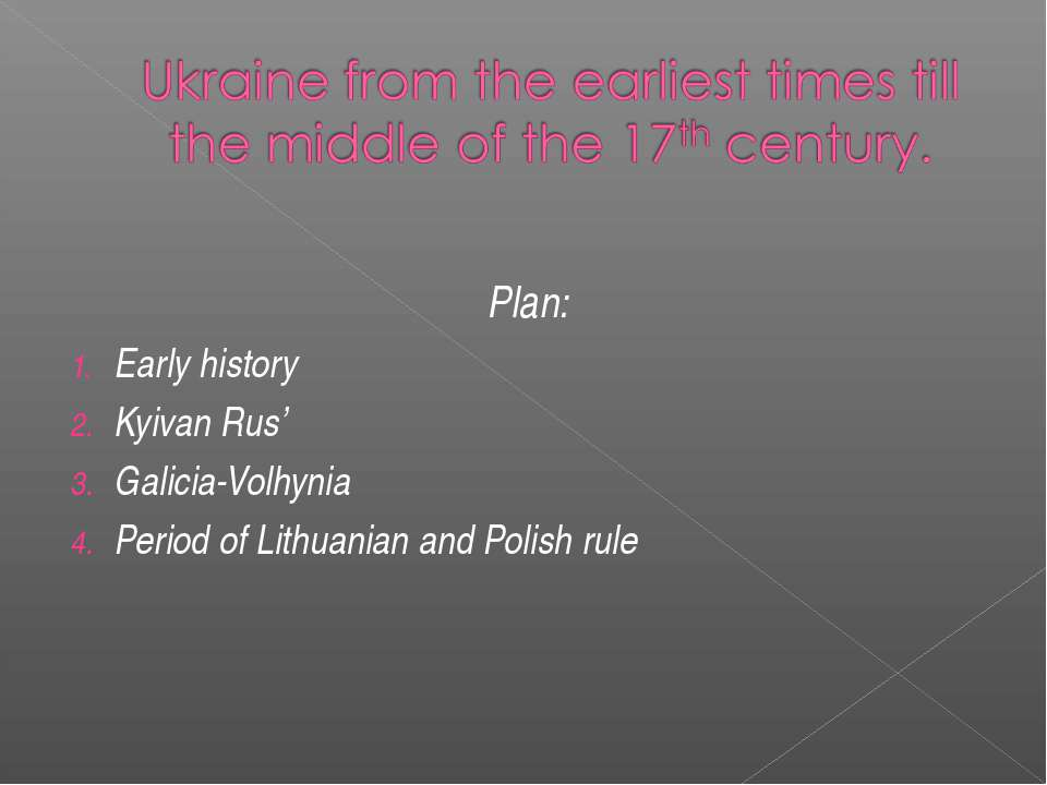 Plan: Early history Kyivan Rus' Galicia-Volhynia Period of Lithuanian and Pol...