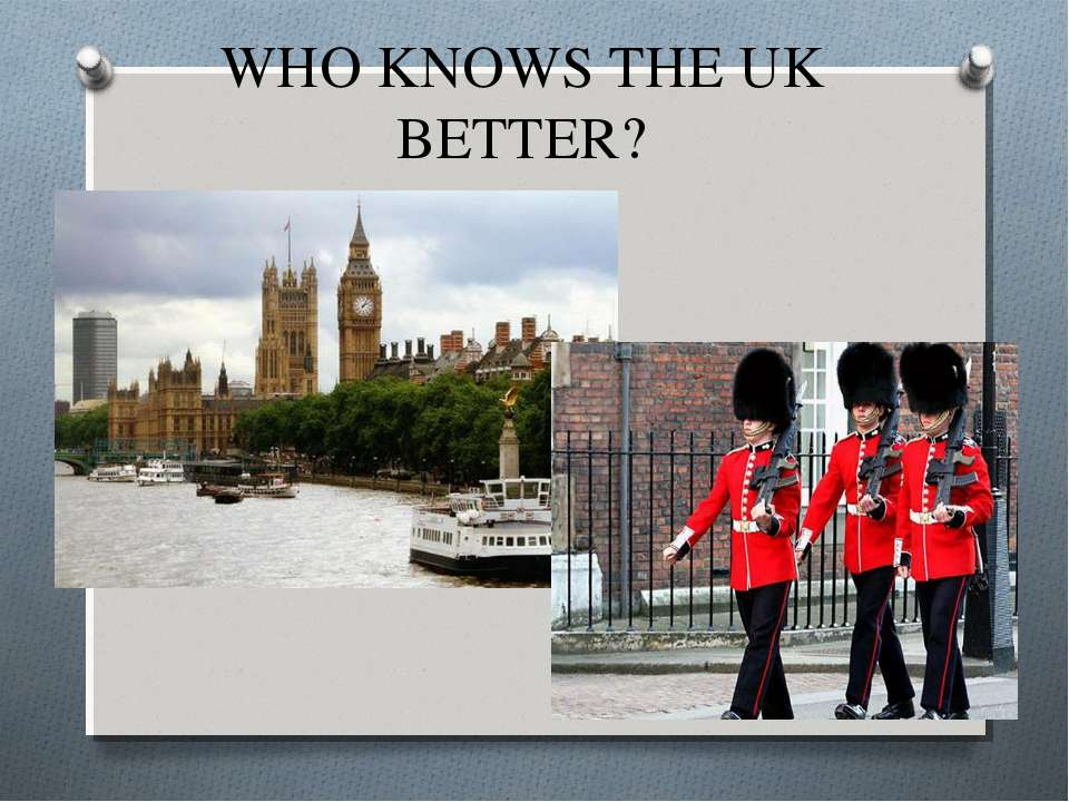 WHO KNOWS THE UK BETTER?