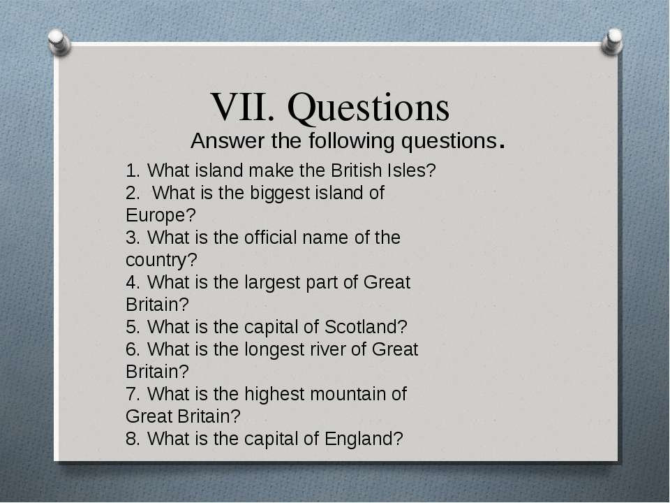 VII. Questions Answer the following questions. 1. What island make the Britis...