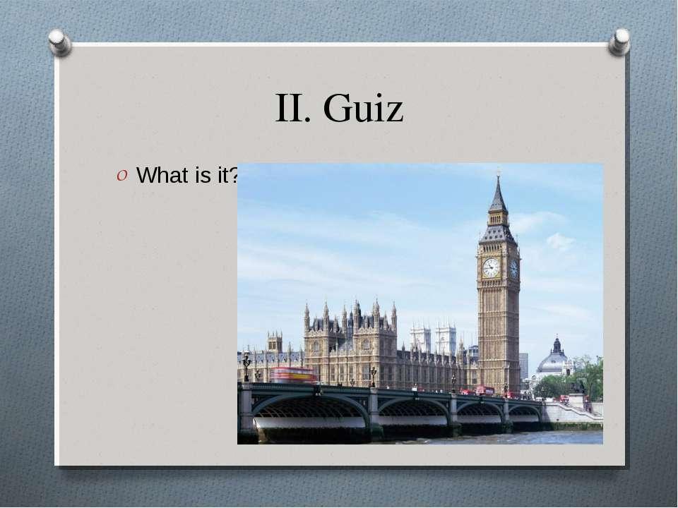 II. Guiz What is it?