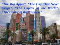 """The Big Apple"", ""The City That Never Sleeps"", ""The Capital of the World"", ""T..."