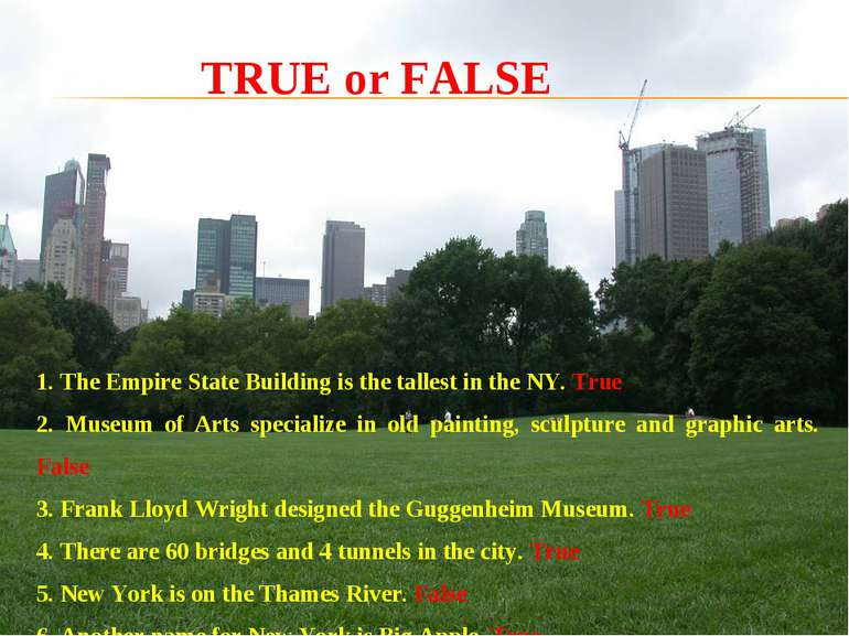 1. The Empire State Building is the tallest in the NY. True 2. Museum of Arts...