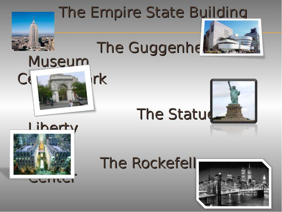 The Empire State Building The Guggenheim Museum Central park The Statue of Li...
