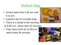 School Day School lasts from 8.00 am until 3.12 pm. Lessons are 54 minutes lo...