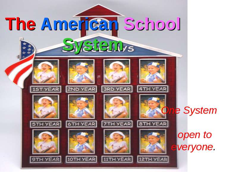 The American School System One System open to everyone.