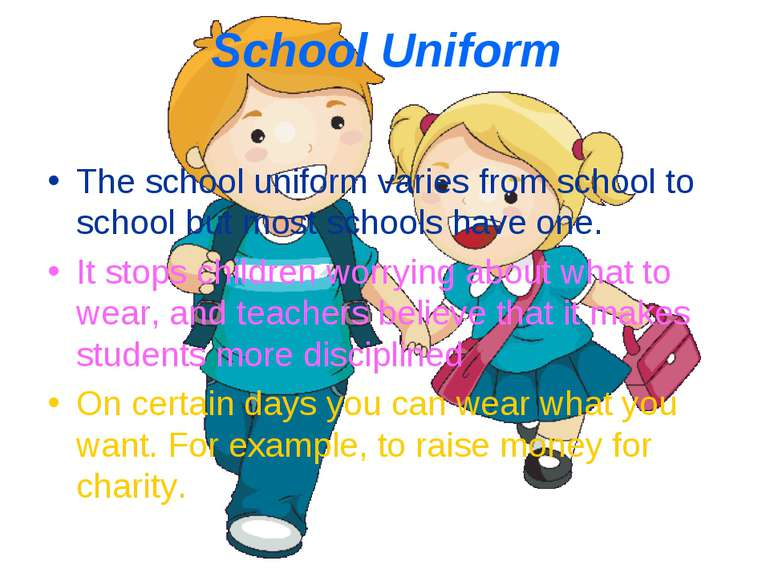 School Uniform The school uniform varies from school to school but most schoo...