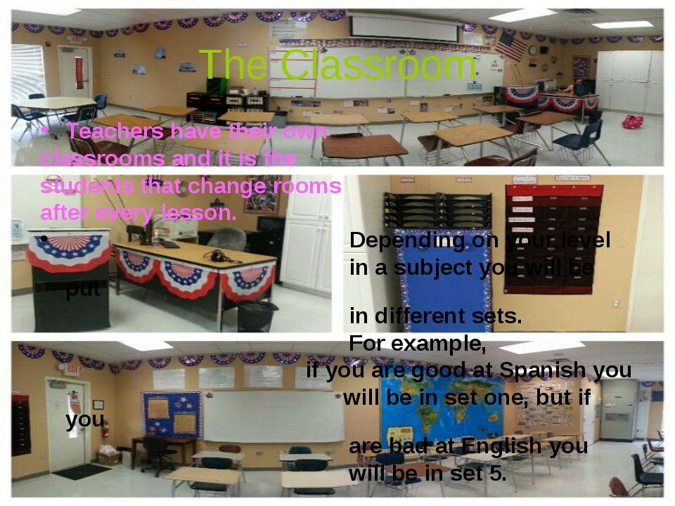 The Classroom Teachers have their own classrooms and it is the students that ...