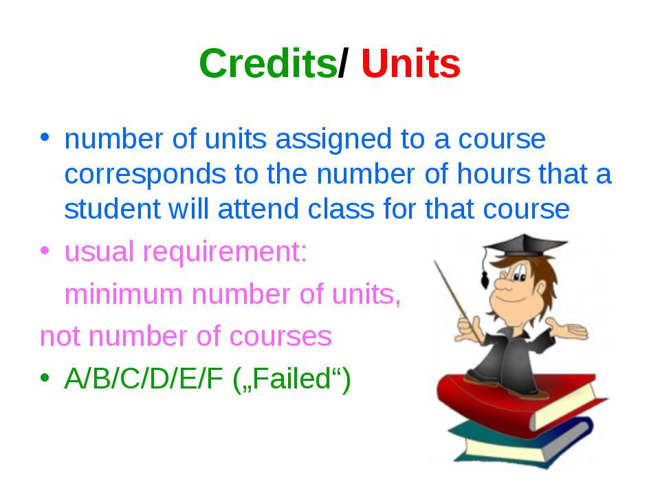 Credits/ Units number of units assigned to a course corresponds to the number...