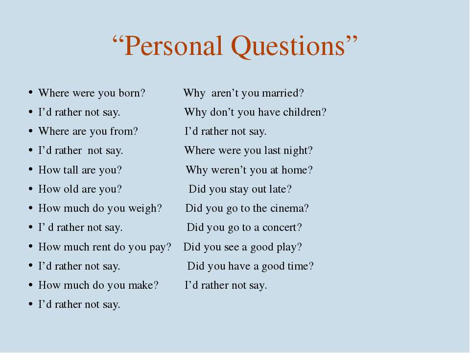 """Personal Questions"" Where were you born? Why aren't you married? I'd rather ..."