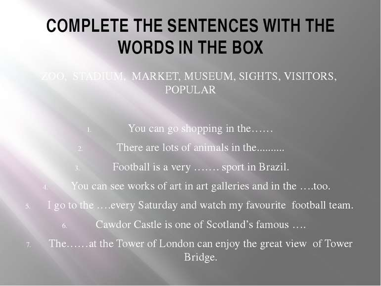 COMPLETE THE SENTENCES WITH THE WORDS IN THE BOX ZOO, STADIUM, MARKET, MUSEUM...
