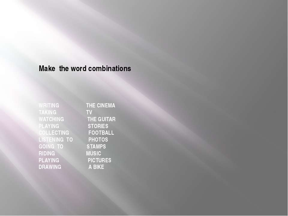 Make the word combinations WRITING THE CINEMA TAKING TV WATCHING THE GUITAR P...