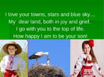 I love your towns, stars and blue sky… My dear land, both in joy and grief. I...