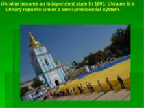 Ukraine became an independent state in 1991. Ukraine is a unitary republic un...