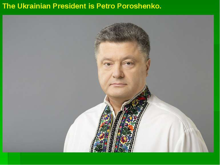 The Ukrainian President is Petro Poroshenko.