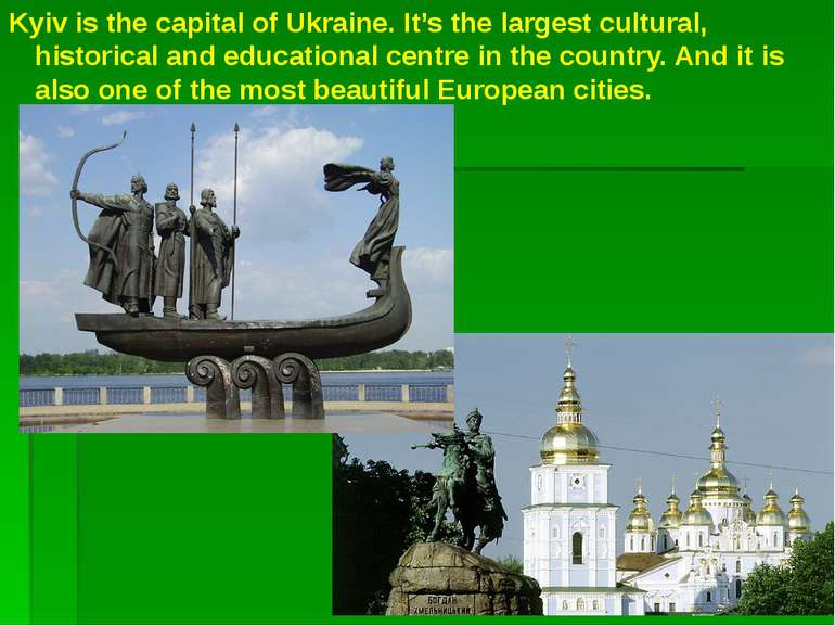 Kyiv is the capital of Ukraine. It's the largest cultural, historical and edu...