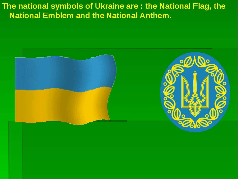 The national symbols of Ukraine are : the National Flag, the National Emblem ...