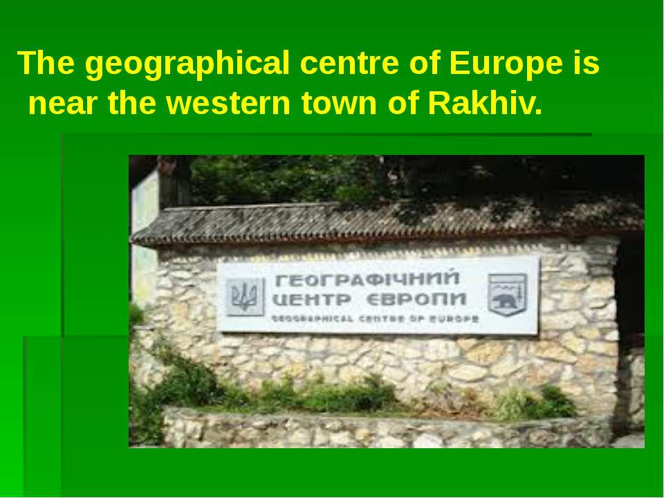 The geographical centre of Europe is near the western town of Rakhiv.