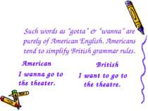 "Such words as ""gotta"" & ""wanna"" are purely of American English. Americans ten..."