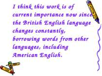 I think this work is of current importance now since the British English lang...