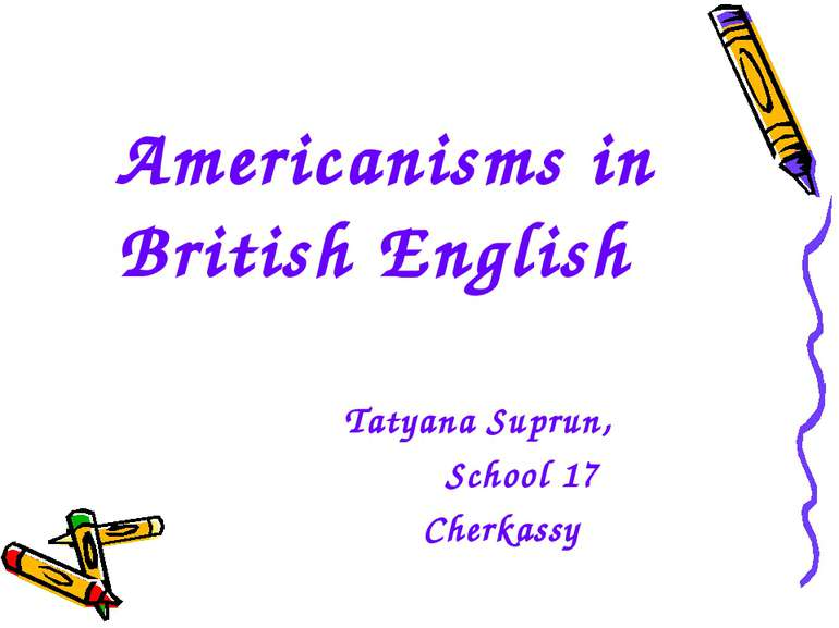 Tatyana Suprun, School 17 Cherkassy Americanisms in British English