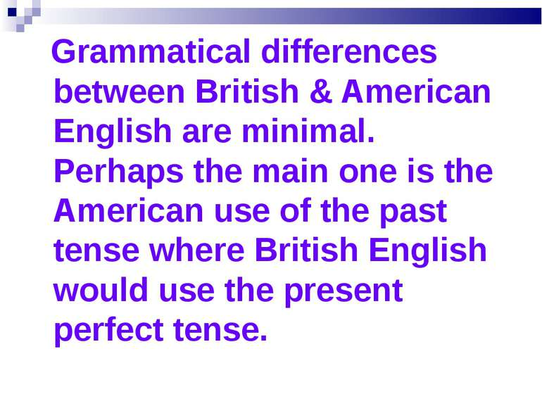 Grammatical differences between British & American English are minimal. Perha...