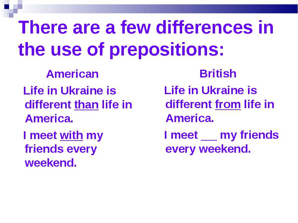 There are a few differences in the use of prepositions: American Life in Ukra...