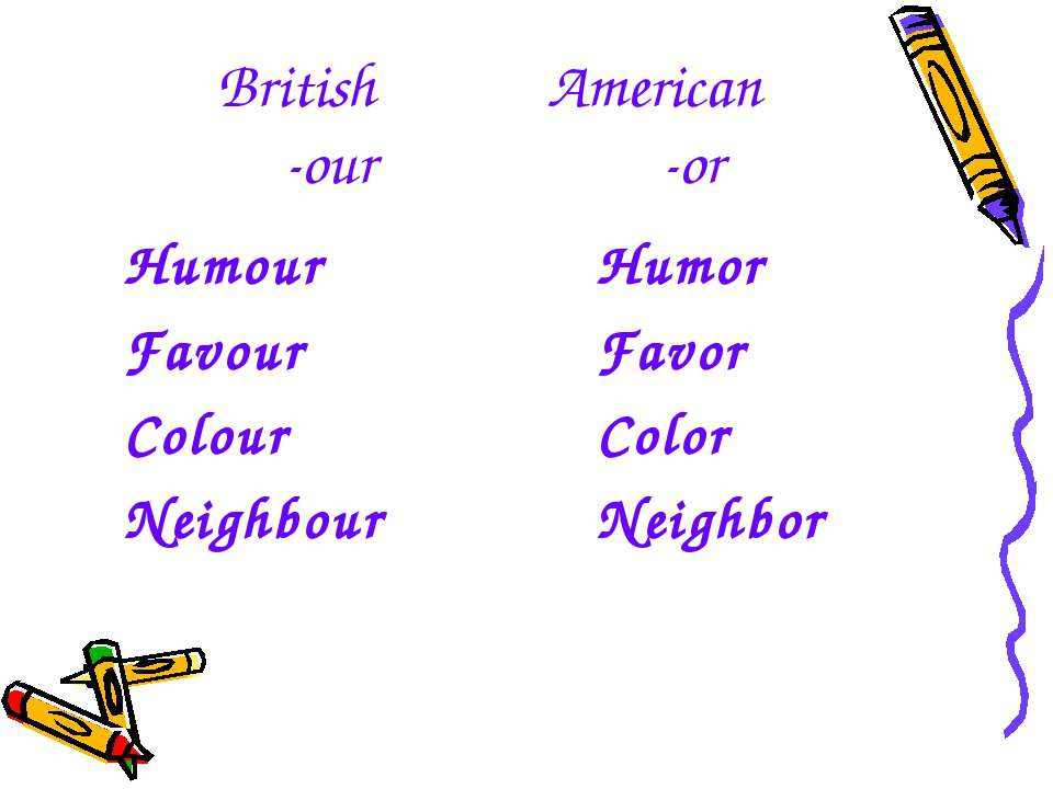 British American -our -or Humour Favour Colour Neighbour Humor Favor Color Ne...