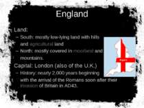 England Land: South: mostly low-lying land with hills and agricultural land N...