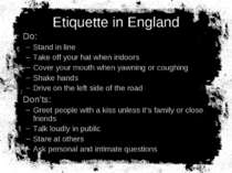 Etiquette in England Do: Stand in line Take off your hat when indoors Cover y...
