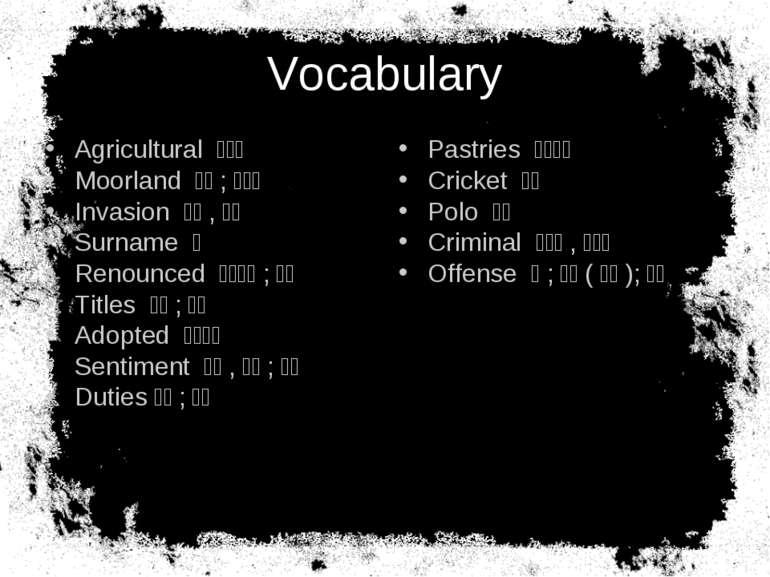 Vocabulary Agricultural 農業的 Moorland 荒野;高沼地 Invasion 入侵,侵略 Surnam...