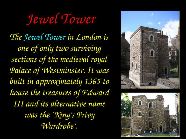 Jewel Tower The Jewel Tower in London is one of only two surviving sections o...