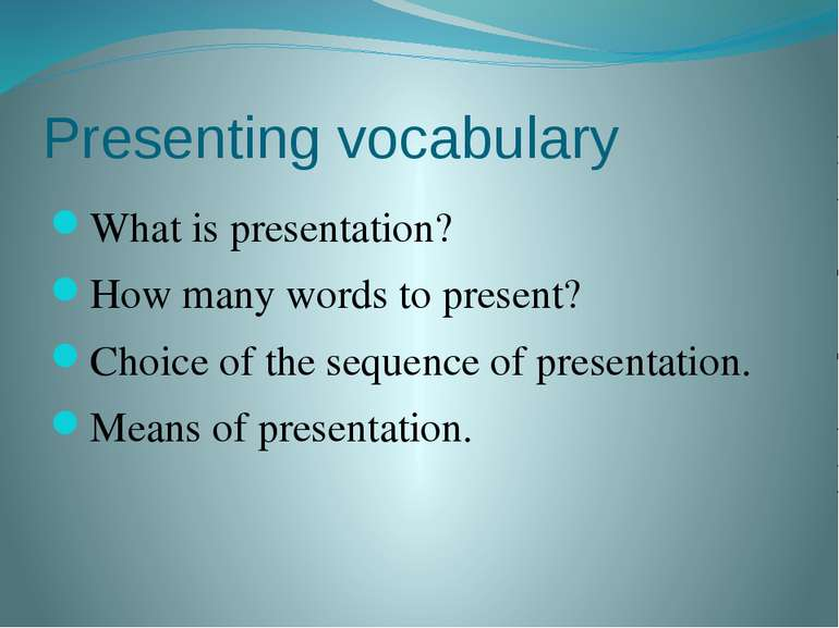 Presenting vocabulary What is presentation? How many words to present? Choice...
