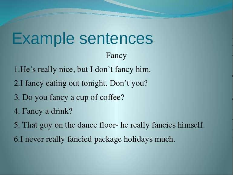 Example sentences Fancy 1.He's really nice, but I don't fancy him. 2.I fancy ...