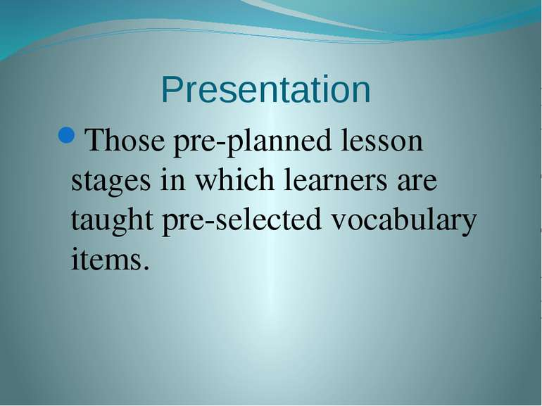 Presentation Those pre-planned lesson stages in which learners are taught pre...