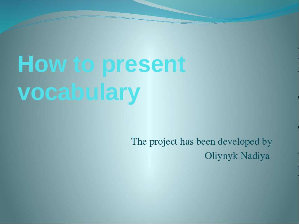 How to present vocabulary The project has been developed by Oliynyk Nadiya