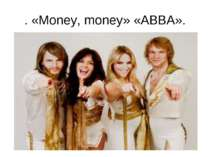 . «Money, money» «ABBA».