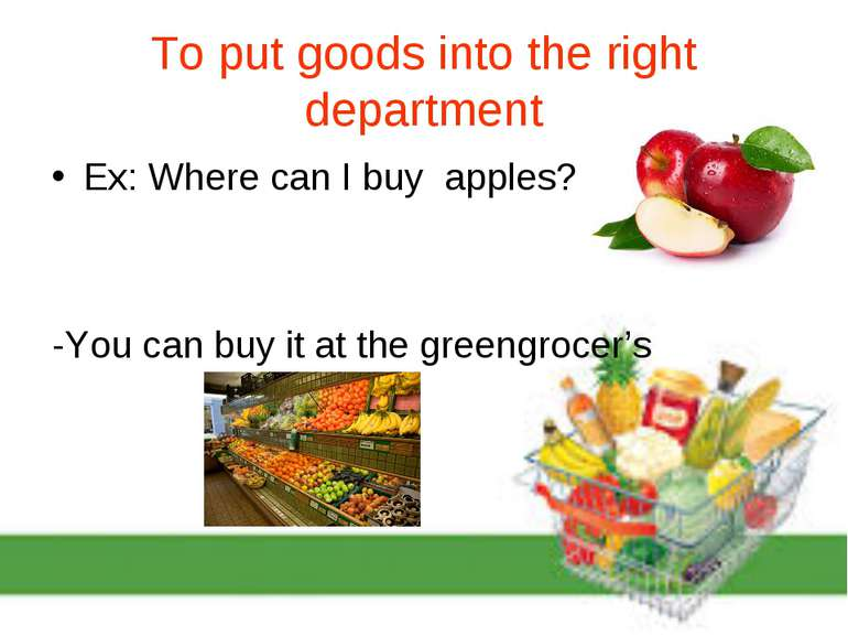 To put goods into the right department Ex: Where can I buy apples? -You can b...