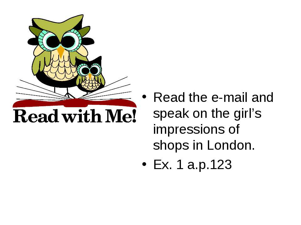Read the e-mail and speak on the girl's impressions of shops in London. Ex. 1...