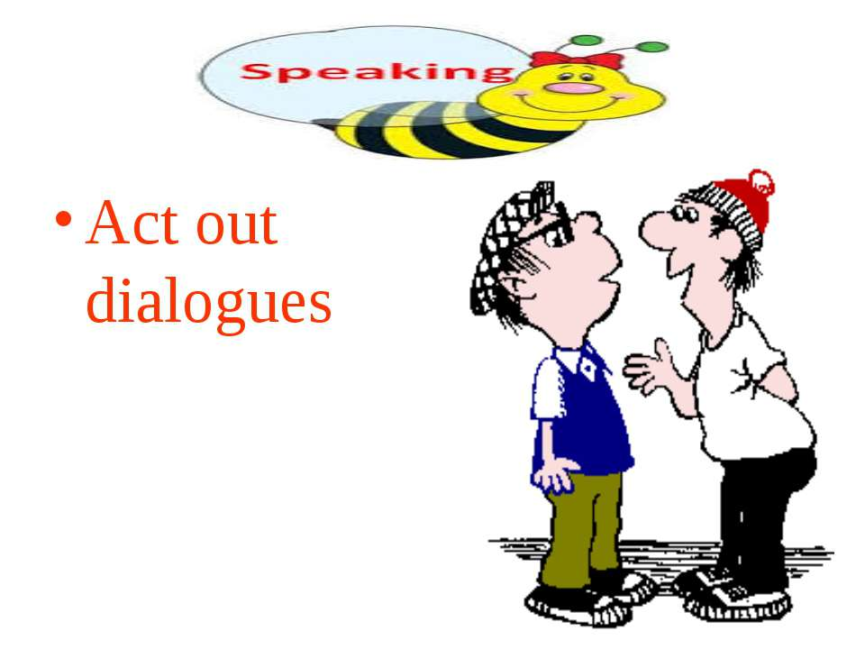 Act out dialogues