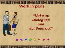 "Work in pairs ""Make up Dialogues and act them out"""