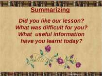 Summarizing Did you like our lesson? What was difficult for you? What useful ...