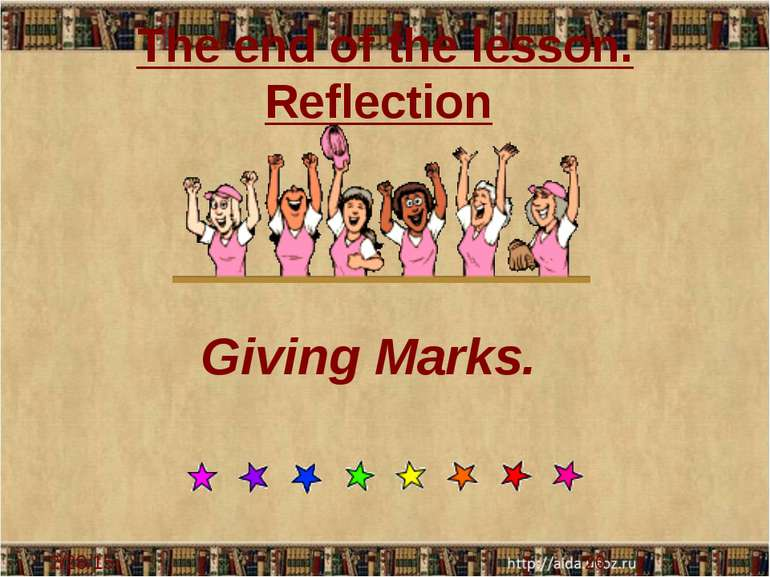 The end of the lesson. Reflection Giving Marks.