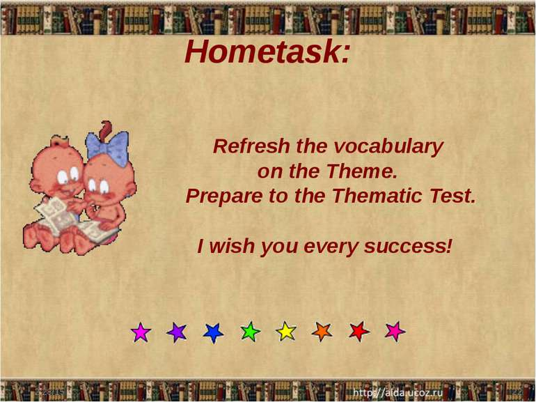 Hometask: Refresh the vocabulary on the Theme. Prepare to the Thematic Test. ...