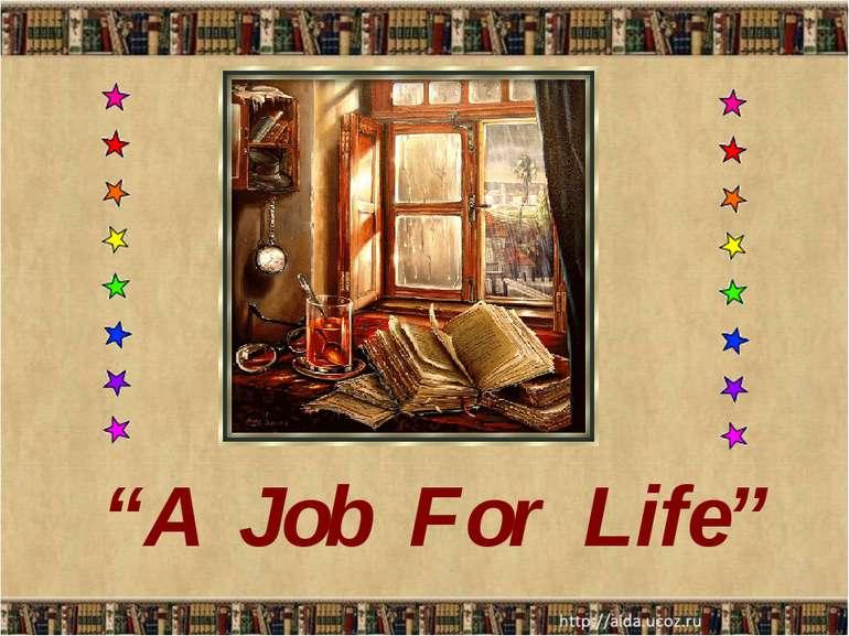 """A Job For Life"""