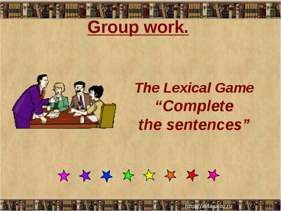 "Group work. The Lexical Game ""Complete the sentences"""