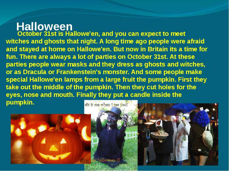 Halloween October 31st is Hallowe'en, and you can expect to meet witches and ...