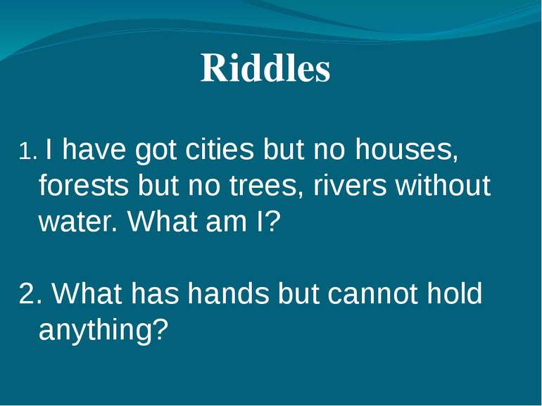 1. I have got cities but no houses, forests but no trees, rivers without wate...
