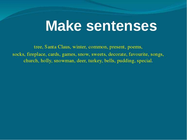 Make sentenses tree, Santa Claus, winter, common, present, poems, socks, fire...
