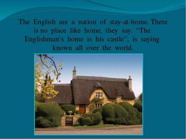 The English are a nation of stay-at-home. There is no place like home, they s...